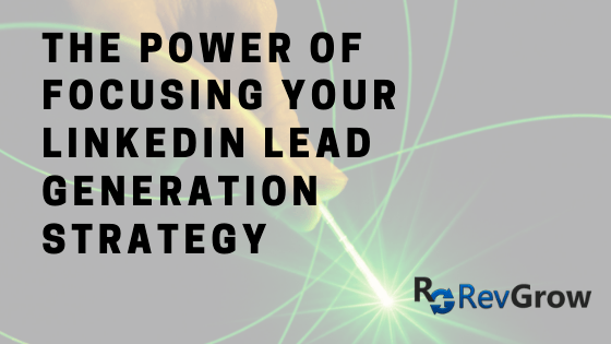 The Power of Focusing Your LinkedIn Lead Generation Strategy
