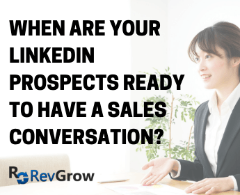 When Are Your LinkedIn Prospects Ready To Have A Sales Conversation