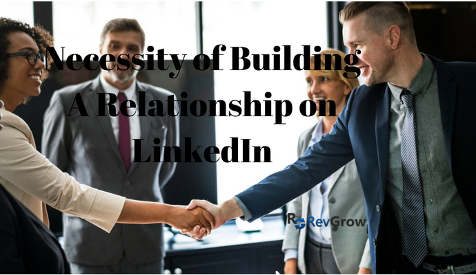 Necessity of Building a Relationship on LinkedIn-RevGrow