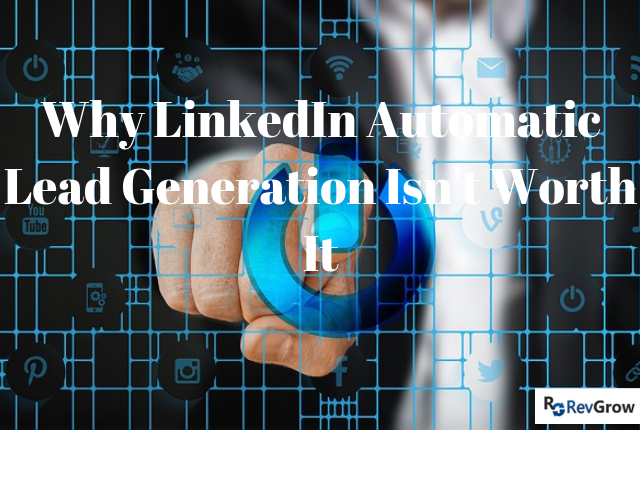 Why LinkedIn Automatic Lead Generation Isn't Worth It-RevGrow