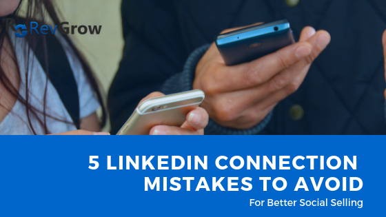 5 LinkedIn Connection Mistakes To Avoid For Better Social Selling