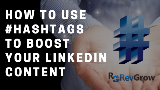 How To Use #Hashtags To Boost Your LinkedIn Content