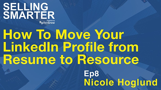 How To Move Your LinkedIn Profile From Resume To Resource with Nicole Hoglund