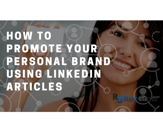 How To Promote Your Personal Brand Using LinkedIn Articles